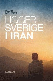 bokomslag Ligger Sverige i Iran / Lättläst