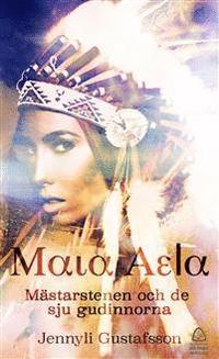 bokomslag Maia Aela. Mästarstenen och de sju gudinnorna
