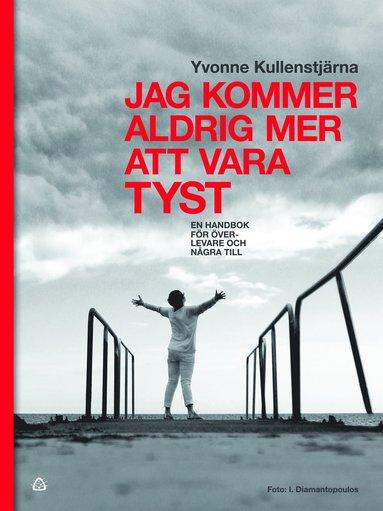 bokomslag Jag kommer aldrig mer att vara tyst : en handbok för överlevare och några till