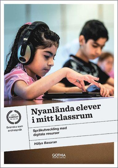 bokomslag Nyanlända elever i mitt klassrum : språkutveckling med digitala resurser