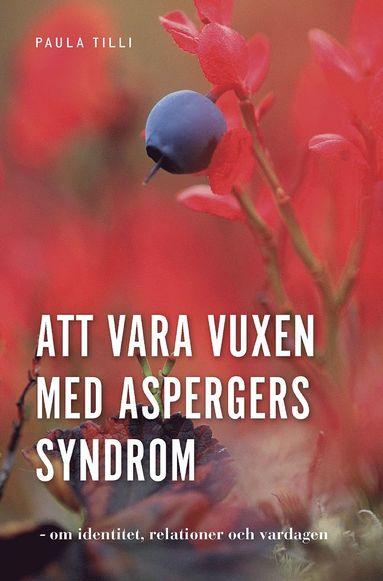 bokomslag Att vara vuxen med Aspergers syndrom : om identitet, relationer och vardagen