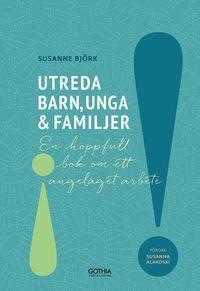 bokomslag Utreda barn, unga och familjer : en hoppfull bok om ett angeläget arbete