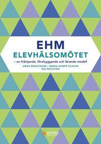 bokomslag EHM - Elevhälsomötet : en främjande, förebyggande  och lärande modell