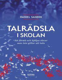 bokomslag Talrädsla i skolan : att förstå och hjälpa elever som inte gillar att tala