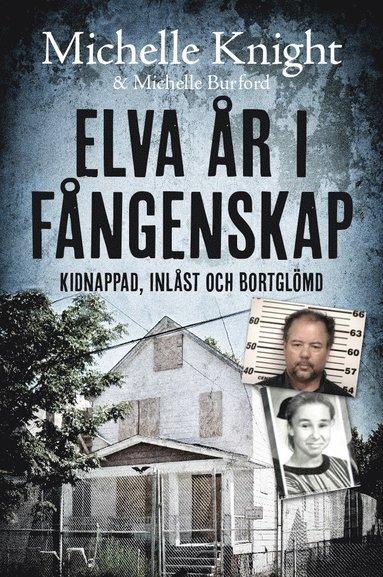 bokomslag Elva år i fångenskap: Kidnappad, inlåst och bortglömd