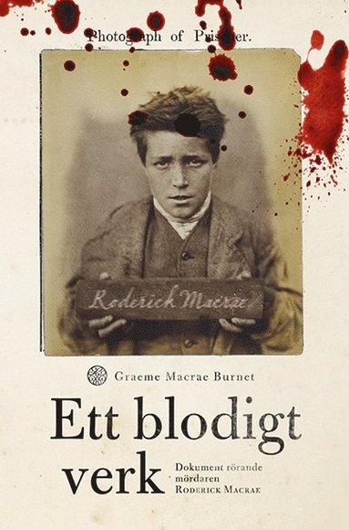 bokomslag Ett blodigt verk : dokument rörande mördaren Roderick Macrae
