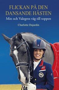 bokomslag Flickan på den dansande hästen : min och Valegros väg till toppen