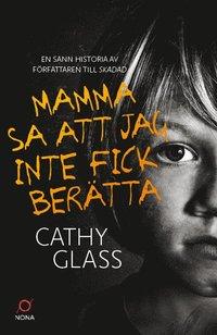 bokomslag Mamma sa att jag inte fick berätta : den sanna historien om en liten pojkes mörka hemlighet