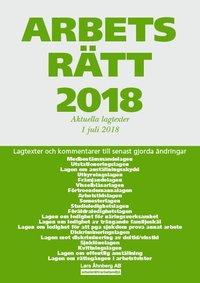 bokomslag Arbetsrätt 2018 - Aktuella lagtexter 1 juli 2018 - Lagtexter och kommentarer till senast gjorda ändringar