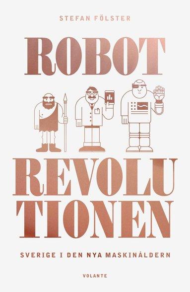bokomslag Robotrevolutionen : Sverige i den nya maskinåldern