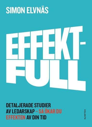 bokomslag Effektfull : detaljerade studier av ledarskap - så ökar du effekten av din tid