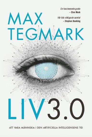 bokomslag Liv 3.0 : att vara människa i den artificiella intelligensens tid