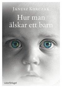 bokomslag Hur man älskar ett barn