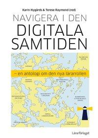 bokomslag Navigera i den digitala samtiden : en antologi om den nya lärarrollen