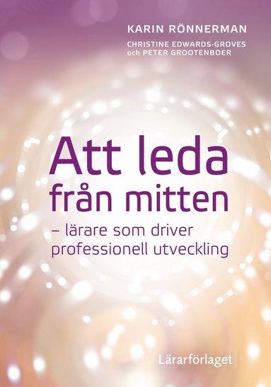 bokomslag Att leda från mitten : lärare som driver professionell utveckling