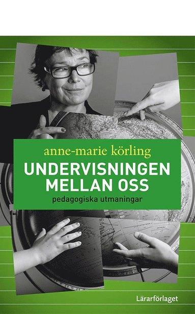 bokomslag Undervisningen mellan oss : pedagogiska utmaningar