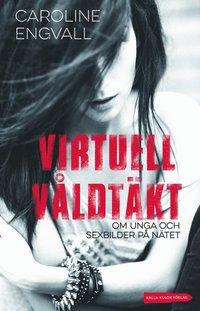 bokomslag Virtuell våldtäkt : om unga och sexbilder på nätet