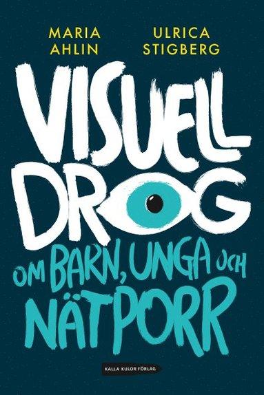 bokomslag Visuell drog : om barn, unga och nätporr