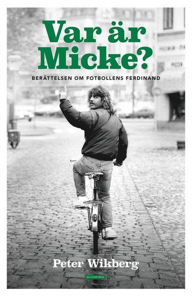 bokomslag Var är Micke? : berättelsen om fotbollens Ferdinand