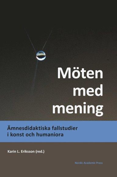 bokomslag Möten med mening : ämnesdidaktiska fallstudier i konst och humaniora