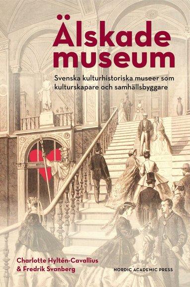 bokomslag Älskade museum : svenska kulturhistoriska museer som kulturproducenter och samhällsbyggare