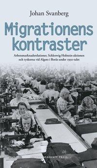 bokomslag Migrationens kontraster : arbetsmarknadsrelationer, Schleswig-Holstein-aktionen och tyskorna vid Algots i Borås under 1950-talet