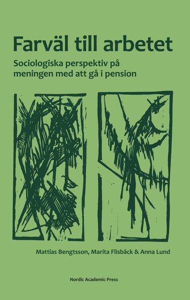 bokomslag Farväl till arbetet : sociologiska perspektiv på meningen med att gå i pension