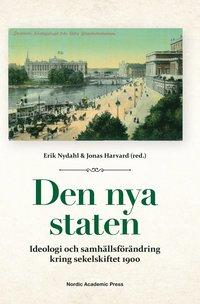 bokomslag Den nya staten : ideologi och samhällsförändring kring sekelskiftet 1900
