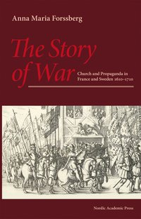 bokomslag The story of war : church and propaganda in France and Sweden in 1610-1710