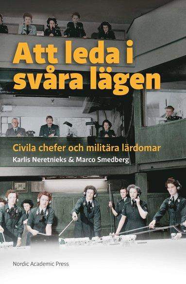 bokomslag Att leda i svåra lägen : civila chefer och militära lärdomar