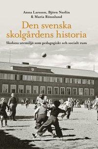 bokomslag Den svenska skolgårdens historia : skolans utemiljö som pedagogiskt och socialt rum