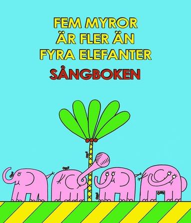 bokomslag Fem myror är fler än fyra elefanter : sångboken