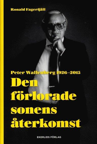 bokomslag Den förlorade sonens återkomst : Peter Wallenberg 1926-2015