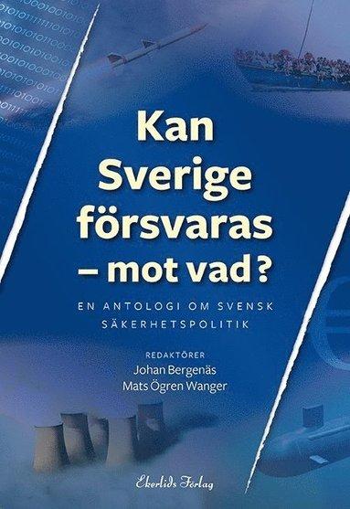 bokomslag Kan Sverige försvaras - mot vad? : en antologi om svensk säkerhetspolitik