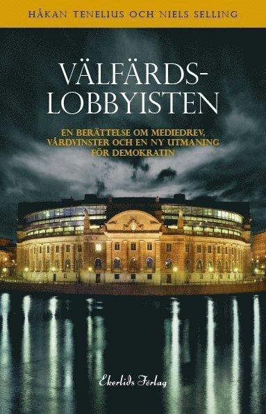 bokomslag Välfärdslobbyisten - en berättelse om mediedrev, vårdsvinster och en ny utmaning för demokratin