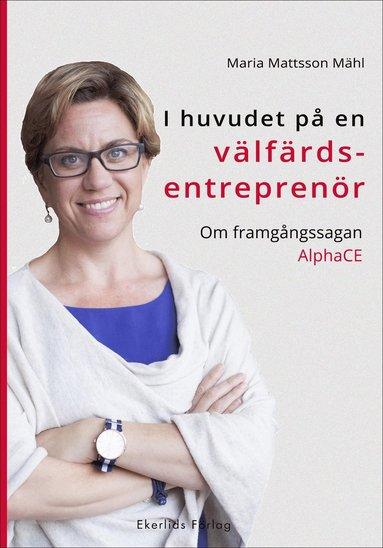 bokomslag I huvudet på en välfärdsentreprenör : om framgångssagan AlphaCE