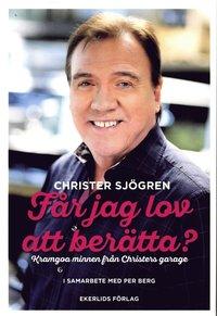 bokomslag Får jag lov att berätta? : kramgoa minnen från Christers garage