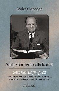 Skiljedomens ädla konst : Gunnar Lagergren - internationell domare för hand
