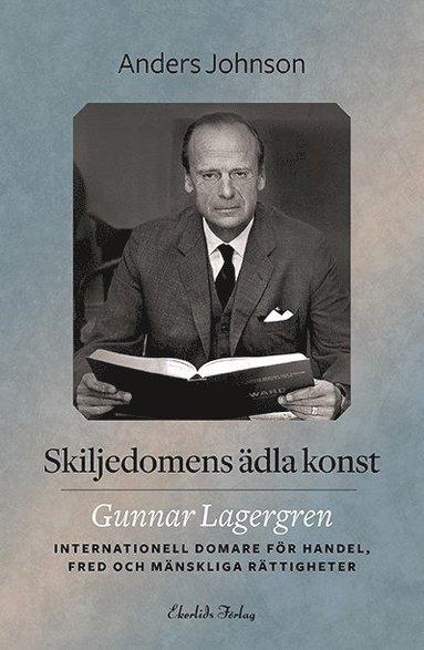 bokomslag Skiljedomens ädla konst : Gunnar Lagergren - internationell domare för handel, fred och mänskliga rättigheter