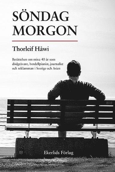bokomslag Söndag morgon : berättelsen om mina 40 år som dödgrävare, bordellpianist, journalist och reklamman i Sverige och Asien