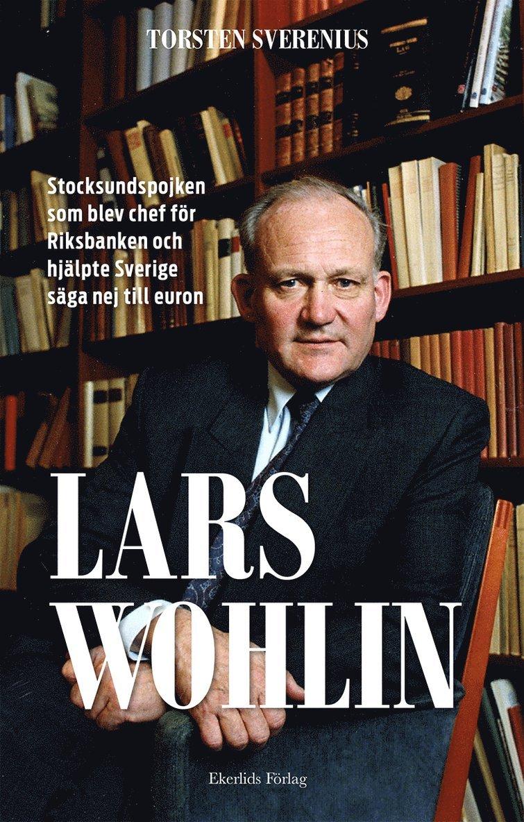 Lars Wohlin : Stocksundspojken som blev chef för Riksbanken och hjälpte Sverige säga nej till euron 1