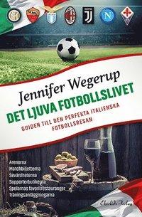 bokomslag Det ljuva fotbollslivet : Guiden till den perfekta italienska fotbollsresan