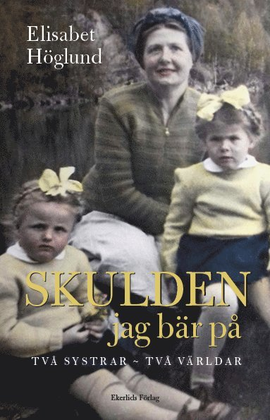 bokomslag Skulden jag bär på : två systrar - två världar