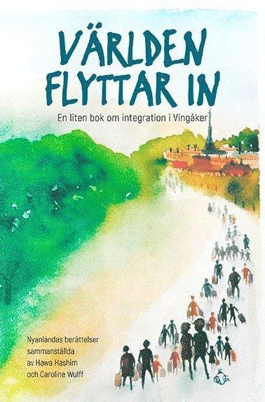 bokomslag Världen flyttar in : en liten bok om integration i Vingåker