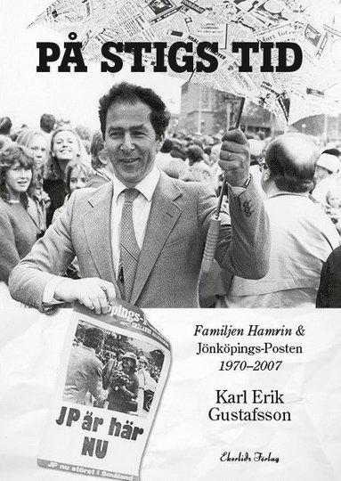 bokomslag På Stigs tid : familjen Hamrin & Jönköpings-Posten 1970-2007