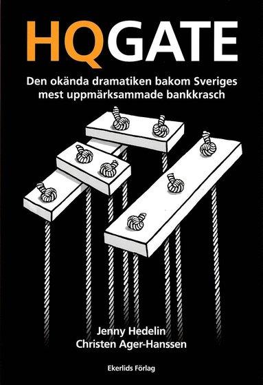 bokomslag HQGATE : den okända dramatiken bakom Sveriges mest uppmärksammade bankkrasch