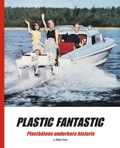 bokomslag Plastic fantastic : plastbåtens underbara historia
