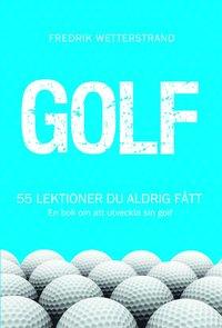 Golf : 55 lektioner du aldrig fått - en bok om att utveckla sin golf