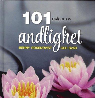 bokomslag 101 frågor om andlighet : Benny Rosenqvist ger svar