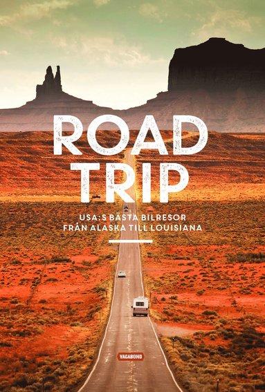 bokomslag Road trip : USA:s bästa bilresor från Alaska till Louisiana